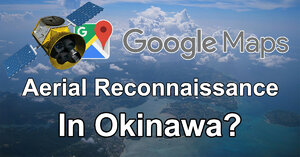 Google Maps aerial reconnaissance in Okinawa